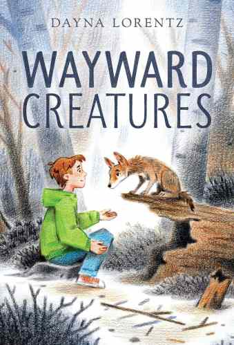Wayward Creatures - Dayna Lorentz - Middle-Grade Books About Animals