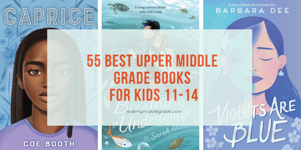 55 Best Upper Middle Grade Books for Kids 11-14