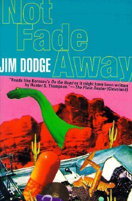 """Jim Dodge """"Not fade away"""""""