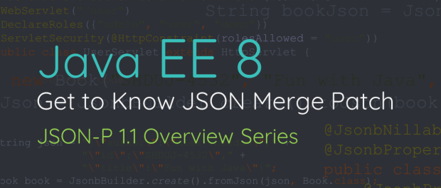Get to Know JSON Merge Patch JSON-P 1.1 Overview Series