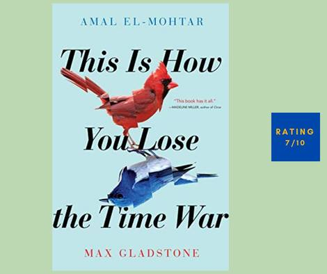 Amal El-Mohtar Max Gladstone This Is How You Lose the Time War review