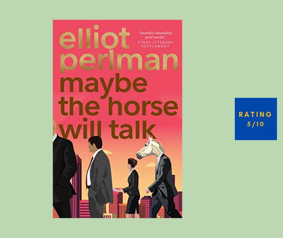 Elliot Perlman Maybe the Horse Will Talk review