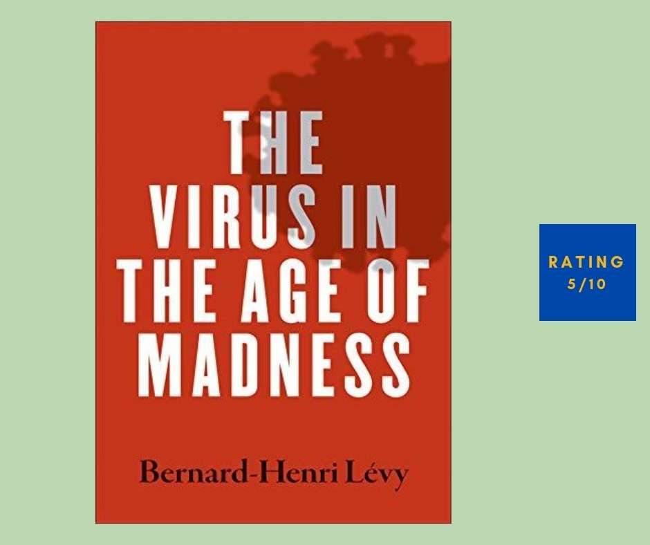 Bernard-Henri Levy The Virus in the Age of Madness review