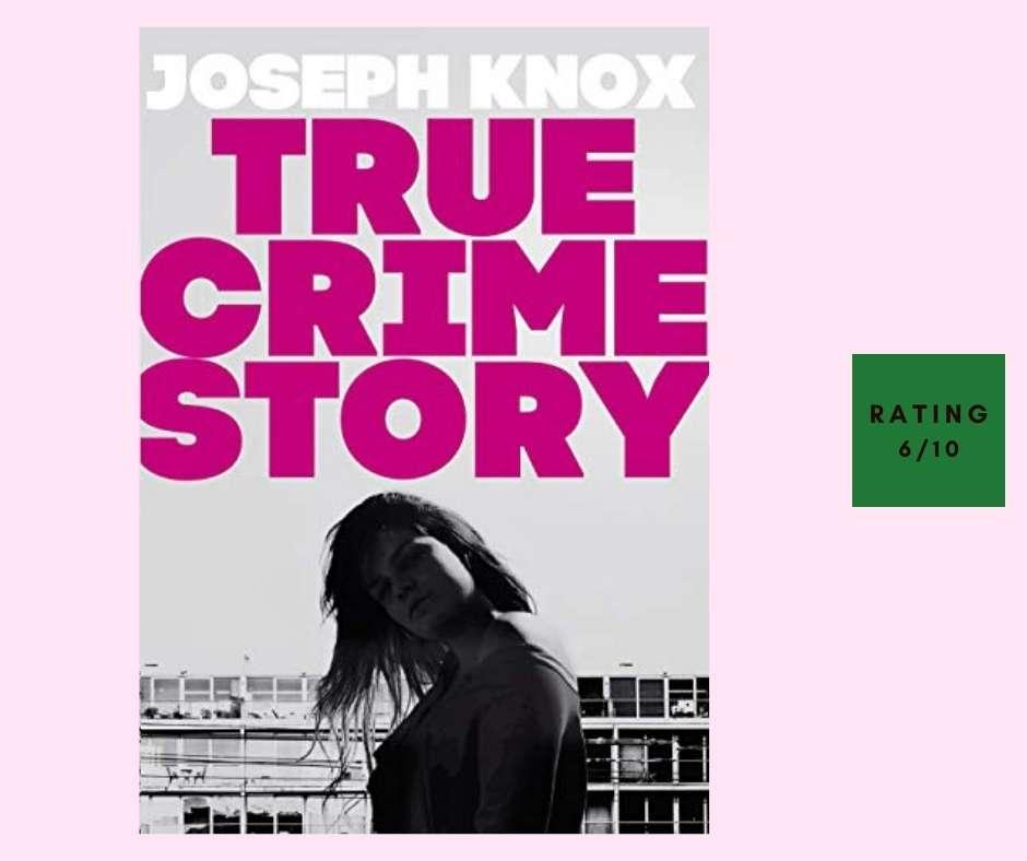 Joseph Knox True Crime Story review