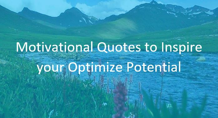 Motivational Quotes to Inspire your Optimize Potential