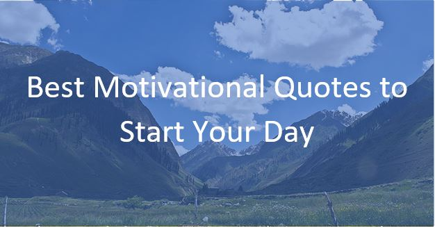 Best Motivational Quotes to Start Your Day