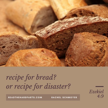 Ezekiel 4:9 Recipe for Bread? Or Recipe for Disaster? Descriptive and Prescriptive Bible Passages