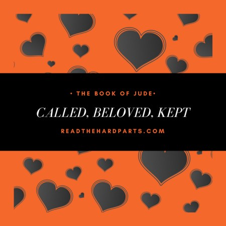 The Book of Jude: Believers in Jesus are Called, Beloved, Kept