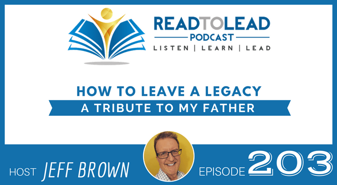How to Leave a Legacy (a Tribute to My Father) | Read to