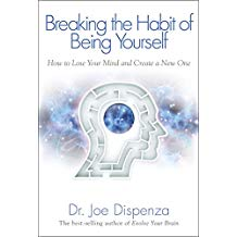 Breaking the Habit by Dr. Joe Dispenza