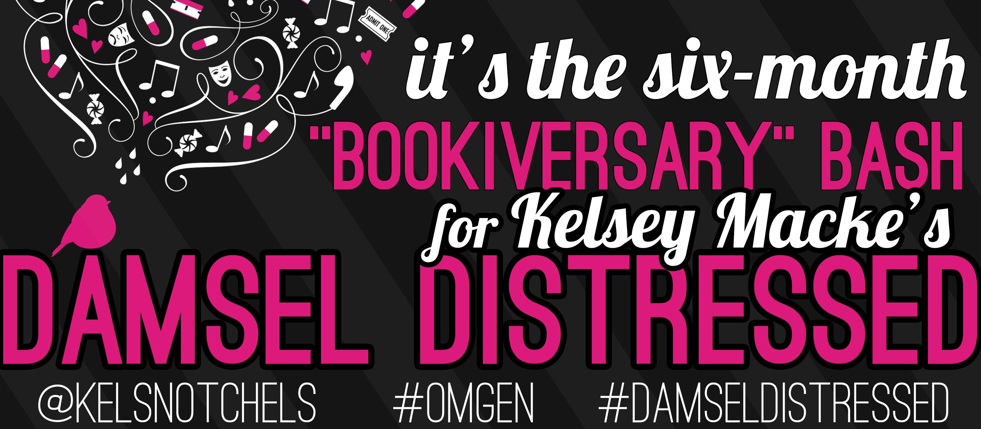 Damsel Distressed by Kelsey Macke Six Month Bookiversary Bash!!!