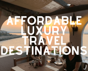 Affordable Luxury Travel Destinations