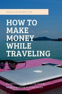 How to make money while traveling how to make money from home