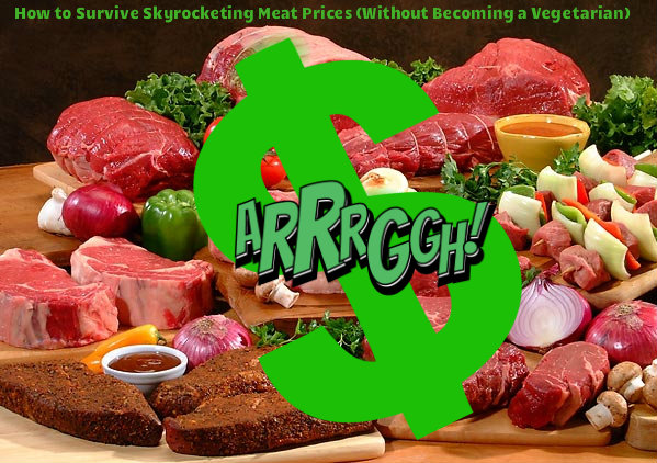 How to Survive Skyrocketing Meat Prices (Without Becoming a Vegetarian)