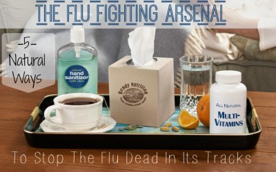 The Flu Fighting Arsenal: 5 Ways to Naturally Stop the Flu Dead In Its Tracks