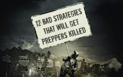 12 Bad Strategies That Will Get Preppers Killed