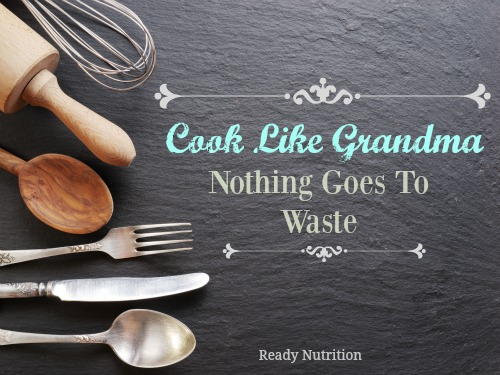 Cook Like Grandma: Nothing Goes to Waste