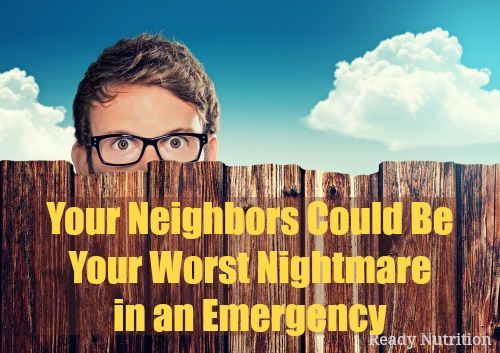 Your Neighbors Could Be Your Worst Nightmare in an Emergency