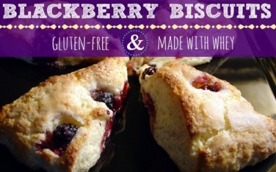 Gluten-Free Blackberry Biscuits {Made with Whey}