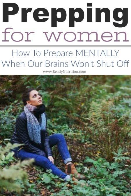 One of the hardest things to get in order for us women is our mental state. When thinking of how to prepare ourselves for a catastrophe, we also often worry and become mentally overloaded thinking about everything from our children and what they might need to our dog and what he might need. Then, before we know it, our thoughts are spiraling out of control.