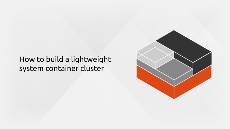 How to build a lightweight system container cluster