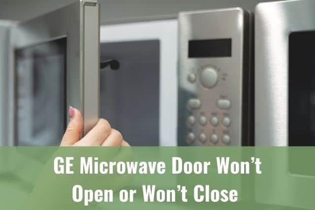 ge microwave door won t open or won t