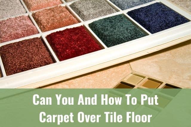 put carpet over tile floor