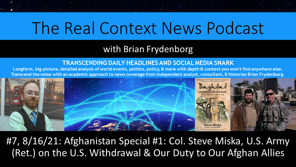 The Real Context News Podcast #7: Col. Steve Miska, U.S. Army (Ret.) on the U.S. Withdrawal & Our Duty to Our Afghan Allies