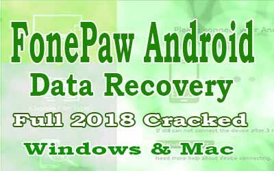 FonePaw Android Data Recovery Crack with 2018 Setup [Windows + Mac]