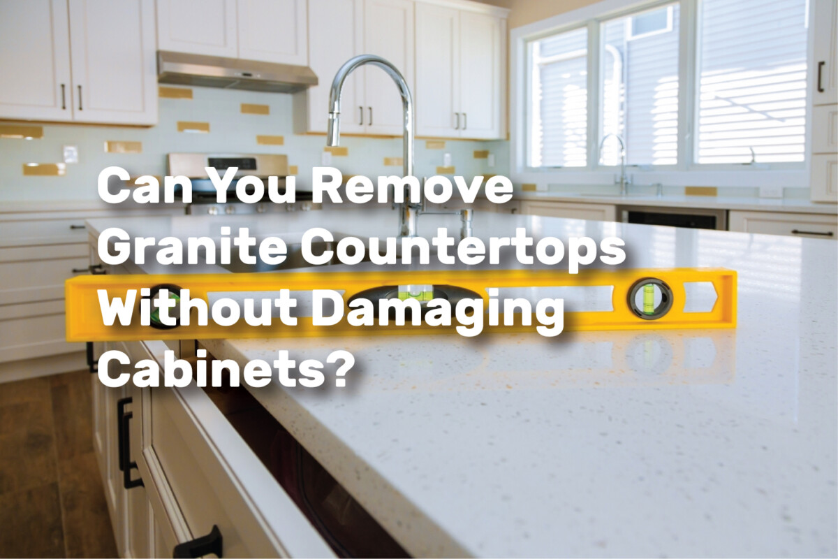 Learn what countertops will work best in your kitchen. Can You Remove Granite Countertops Without Damaging Cabinets Realestate Ke