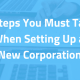 7 Steps You Must Take When Setting Up a New Corporation