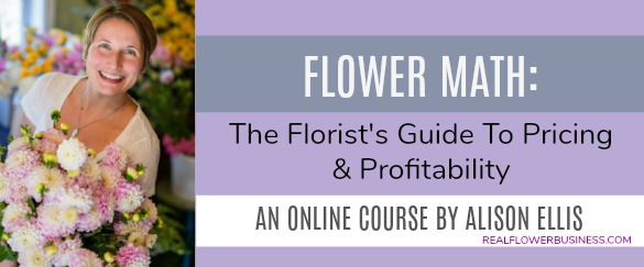 Flower Math, online pricing course for florists, real flower business