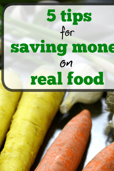 Five Tips for Saving Money on Real Food