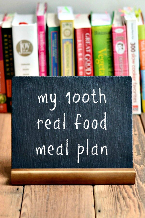 Real Food Meal Plan Week 100 is full of healthy dinner recipes that kids and adults will enjoy!