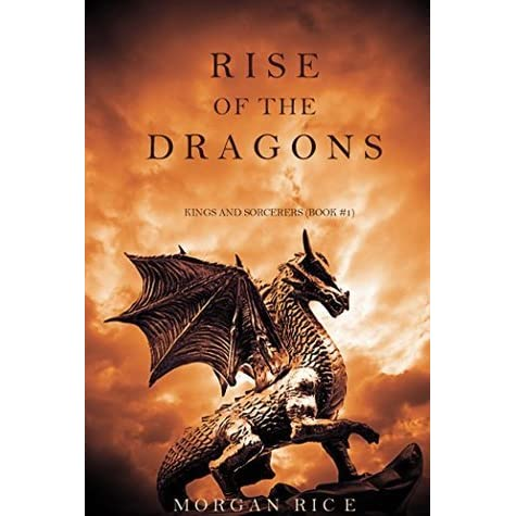 Rise of the Dragons (Kings and Sorcerers, #1) by Morgan Rice