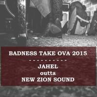 NEW ZION SOUND PRESENTS BADNESS TAKE OVA 2015 MIXED BY JAHEL