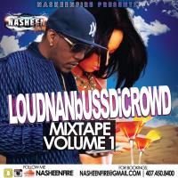 NASHEEN FIRE PRESENTS LOUDANABUSSDICROWD MIXTAPE VOL1