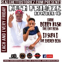 KUSH FRIDAZE  EPS 10  BOBBY KUSH X DJ SUPA D 13TH APRIL 2018