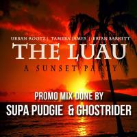 THE LUAU PROMO MIX MIXED BY SUPA PUDGIE AND GHOSTRIDER