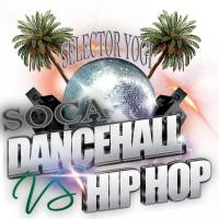 SELECTOR YOGI PRESENTS SOCA DANCEHALL VS HIP HOP