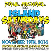 PAUL MICHAEL AT ISLAND SATURDAY'S 19TH NOVEMBER 2016
