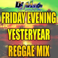 DJ MILTON PRESENTS FRIDAY EVENING YESTERYEAR REGGAE MIX