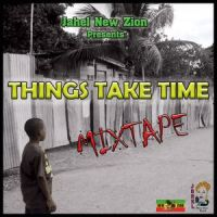 JAHEL NEW ZION PRESENTS THINGS TAKE TIME DANCEHALL MIXTAPE 2016