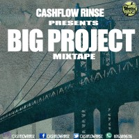 BIG PROJECT MIXTAPE MIXED BY CASHFLOW RINSE