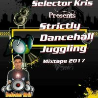 SELECTOR KRIS PRESENTS STRICTLY DANCEHALL JUGGLING MIXTAPE 2017