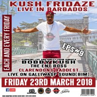 KUSH FRIDAZE EPS 9 LIVE IN BARBADOS MARCH 23RD 2018