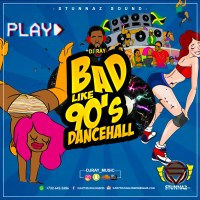 STUNNAZ SOUND PRESENTS BAD LIKE 90's DANCEHALL
