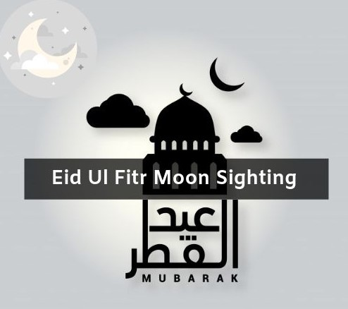 Eid Ul Fitr Moon Sighting 2021 [All Countries Same Time]