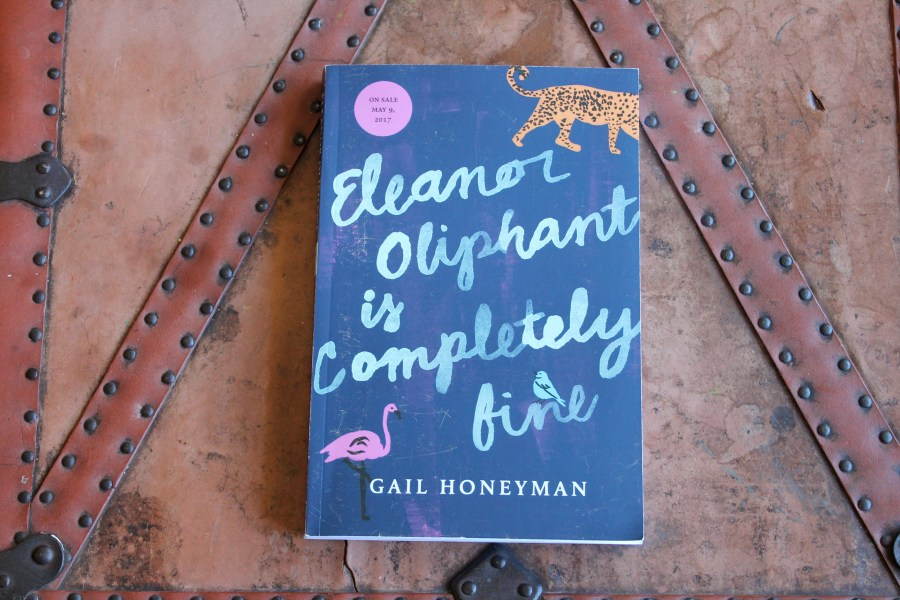 Book Review  Eleanor Oliphant is Completely Fine by Gail Honeyman     Eleanor Oliphant is Completely Fine     Gail Honeyman  Viking  2017