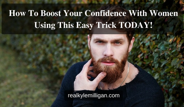 How To Boost Your Confidence With Women Using This Easy Trick TODAY!
